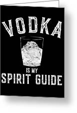 Vodka Is My Spirit Guide Funny Drinking Greeting Card