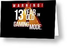 Warning 13 Year Old In Gaming Mode Greeting Card