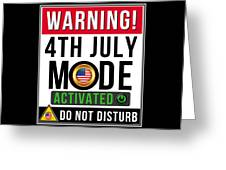Warning 4th July Mode Activated Do Not Disturb Greeting Card