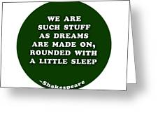 We Are Such Stuff As Dreams #shakespeare #shakespearequote Greeting Card