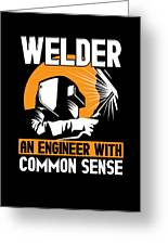 Welder An Engineer With Common Sense Greeting Card