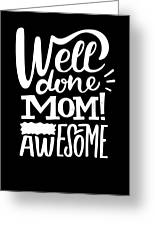 Well Done Mom I Am Awesome Funny Humor Mothers Day Greeting Card