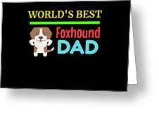 Worlds Best Foxhound Dad Greeting Card