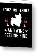 Yorkshire Terrier And Wine Feeling Fine Dog Yorkie Greeting Card