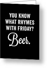 You Know What Rhymes With Friday Beer Greeting Card