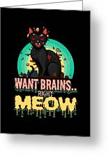 Zombie Cat Halloween Shirt Want Brains Right Meow Pun Greeting Card