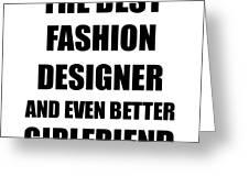 Fashion Designer Girlfriend Funny Gift Idea For Gf Gag Inspiring Joke The Best And Even Better Digital Art By Funny Gift Ideas