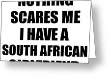 South African Girlfriend Funny Valentine Gift For Bf My Boyfriend Him South Africa Gf Gag Nothing Scares Me Digital Art By Funny Gift Ideas