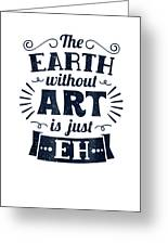 EARTH Without Art Is Just EH Artist Humor Funny Novelty Gift Hoodie Sweatshirt