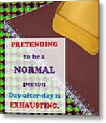 Pretending Normal Comedy Jokes Artistic Quote Images Textures Patterns Background Designs  And Colo Metal Print