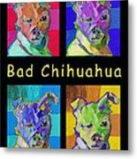 Bad Chihuahua  Metal Print