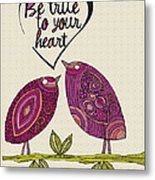 Be True To Your Heart Metal Print