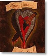 Because All Hearts Bleed Metal Print