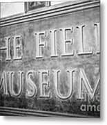 Chicago Field Museum Sign In Black And White Metal Print by Paul Velgos