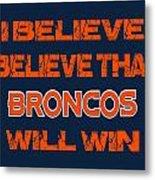 Denver Broncos I Believe Metal Print