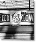 Feed The Clown In Black And White Metal Print