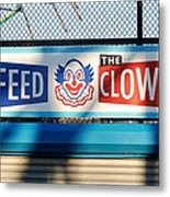 Feed The Clown Metal Print