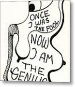 From Fool To Genius Metal Print