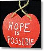 Hope Is Possible Metal Print
