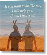 If You Want To Be Like Me Metal Print