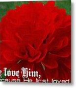 1 John 4 19 Floral Metal Print