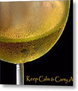 Keep Calm And Carry A Glass Of Wine Metal Print