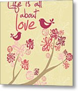 Life Is All About Love Metal Print