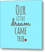 Our Little Dream Came True Metal Print
