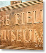 The Field Museum Sign In Chicago Illinois Metal Print