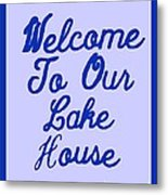 Welcome To Our Lake House Metal Print