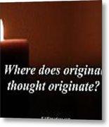 Where Does Original Thought Originate Metal Print