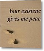 Your Existence Gives Me Peace Metal Print