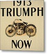 1913 Triumph Now Metal Print
