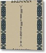 Brennan Written In Ogham Metal Print