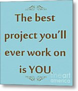 208- The Best Project You'll Ever Work On Is You Metal Print