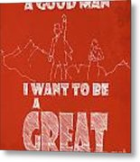 Oz Quote. I Don't Want To Be A Good Man... Metal Print