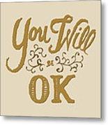 You Will Be Ok  Metal Print