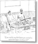 If You Could Be Any Bob Dylan Metal Print