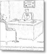 Well, Yes, It's A Routine Procedure - If Metal Print
