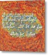 Burglar Beware Metal Print by Joe Dillon