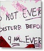 Do Not Ever Disturb Metal Print