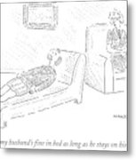 Oh, My Husband's Fine In Bed As Long As He Stays Metal Print