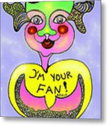 I'm Your Fan Metal Print