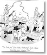 Oh God, Yes!  I've Been A Bad Cow!  Such A Bad Metal Print