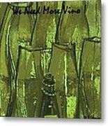 We Need More Vino Metal Print