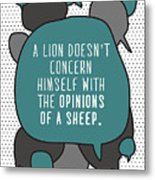 A Lion Doesnt Concern Himself With The Metal Print