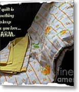 A Quilt Is Something To Keep The One You Love Warm Metal Print
