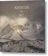 Adventure Is Out There. At The Mountains Metal Print