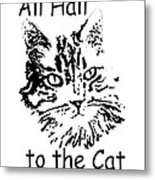 All Hail To The Cat Metal Print