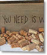 All You Need Is Wine Metal Print